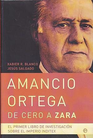 AMANCIO ORTEGA De cero a Zara El: XABIER R. BLANCO
