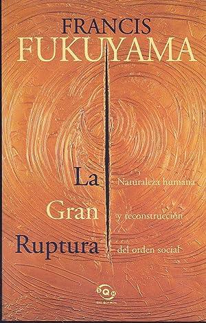 LA GRAN RUPTURA Naturaleza Humana y reconstrucción del orden social 1ªEDICION Colecc ...