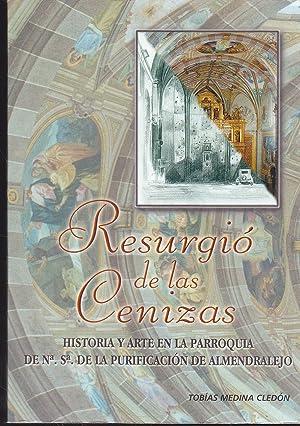 RESURGIO DE LAS CENIZAS -HISTORIA Y ARTE: TOBIAS MEDINA CLEDON