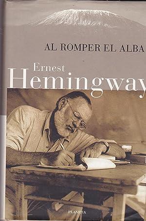 AL ROMPER EL ALBA 1ªEDICION Diario Personal: ERNEST HEMINGWAY trad