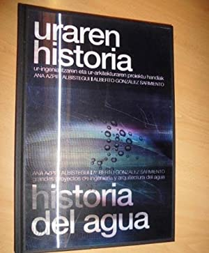 HISTORIA DEL AGUA Grandes proyectos de ingeniería: ANA ALBÍSTEGUI AZPIRI