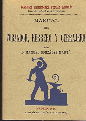 MANUAL DEL FORJADOR HERRERO Y CERRAJERO (Facsimil: MANUEL GONZALEZ MARTI