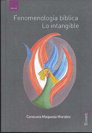 FENOMENOLOGIA BIBLICA LO INTANGIBLE 1ªEDICION (Dedicatoria y: CONSUELO MAQUEDA MORALES