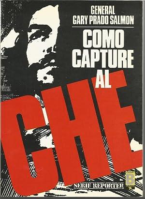 COMO CAPTURE AL CHE 1ªEDICION -Ilustrado fotos: GENERAL GARY PRADO