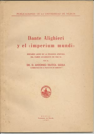 DANTE ALIGHIERI Y EL IMPERIUM MUNDI (discurso: ANTONIO TRUYOL SERRA