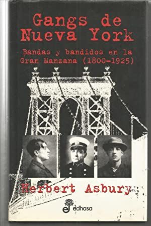 GANGS DE NUEVA YORK Bandas y bandidos: HERBERT ASBURY trad