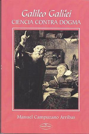 GALILEO GALILEI -Ciencia contra dogma (retrato historico-filosófico-científico): ...