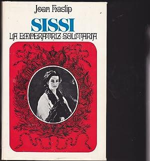 SISSI LA EMPERATRIZ SOLITARIA 1ªEDICION -ILUSTRADO CON LAMINAS FOTOS COUCHE: JOAN HASLIP Trad ...
