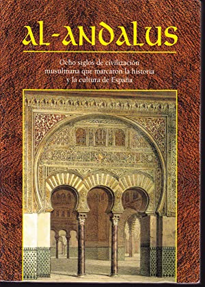 AL-ANDALUS. Ocho siglos de civilización musulmana que marcaron la historia y la cultura de ...