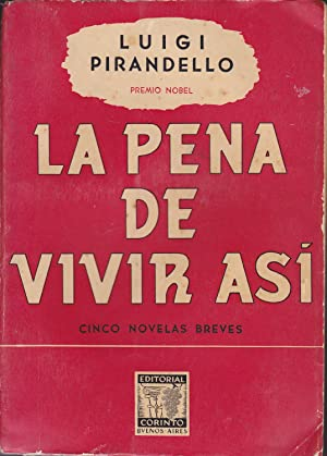 LA PENA DE VIVIR ASI Cinco Novelas: LUIGI PIRANDELLO Premio