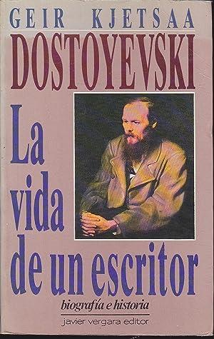 DOSTOYEVSKI LA VIDA DE UN ESCRITOR Biografía e historia: GEIR KJETSAA Trad Aníbal Leal