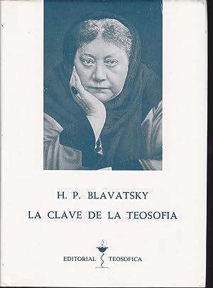 LA CLAVE DE LA TEOSOFIA Exposición clara: H P BLAVATSKY