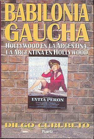 BABILONIA GAUCHA Hollywood en la Argentina la: DIEGO CURUBETO
