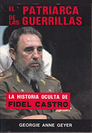 EL PATRIARCA DE LAS GUERRILLAS La historia oculta de Fidel Castro 5ªEDICION 8ilustrado fotos b...