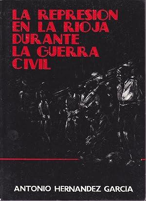 LA REPRESION DE LA RIOJA DURANTE LA GUERRA CIVIL (2tomos) Ilustrado con fotos: ANTONIO HERNANDEZ ...
