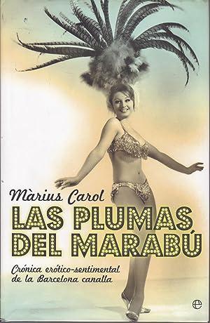 LAS PLUMAS DEL MARABU Crónica erótico sentimental de la Barcelona canalla 1ª...