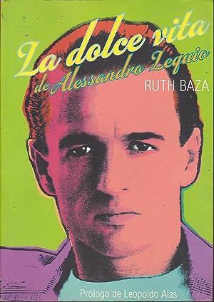 LA DOLCE VITA DE ALESSANDRO LEQUIO 1ªEDICION Biografía NO AUTORIZADA: RUTH BAZA Prólogo...
