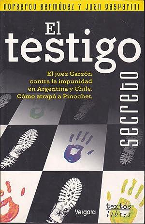 EL TESTIGO SECRETO El juez Garzón contra la impunidad en Argentina y Chile -Cómo ...