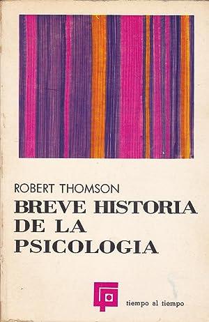 BREVE HISTORIA DE LA PSICOLOGIA (colecc Tiempo al Tiempo): ROBERT THOMSON Trad Fernando Calleja