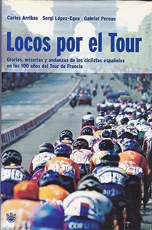 LOCOS POR EL TOUR Glorias miserias y andanzas de los ciclistas españoles en los 100 a&ntilde...