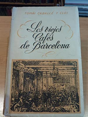 LOS VIEJOS CAFÉS DE BARCELONA. Tomo I.: CABALLÉ Y CLÓS,
