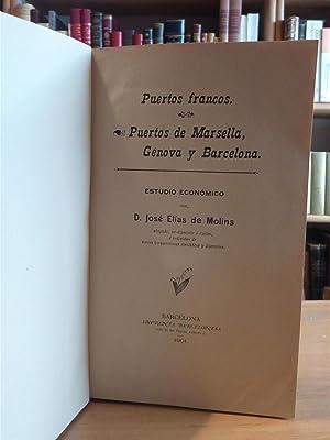 PUERTOS FRANCOS. PUERTOS DE MARSELLA, GÉNOVA Y BARCELONA: Elías de Molins, José.