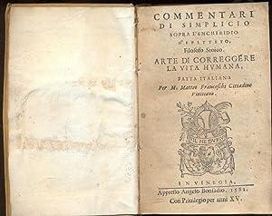 Commentari di Simplicio sopra l'Enchiridio d'Epiteto. Arte di correggere la vita humana.:...