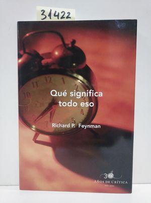 QUÉ SIGNIFICA TODO ESTO? (30 AÑOS) - RICHARD P. FEYNMAN