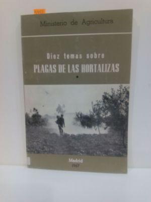 DIEZ TEMAS SOBRE PLAGAS DE LAS HORTALIZAS: VVAA