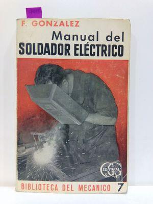 MANUAL DEL SOLDADOR ELÉCTRICO: GONZÁLEZ, F.