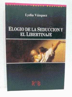 ELOGIO DE LA SEDUCCION Y EL LIBERTINAJE.: VAZQUEZ, LYDIA