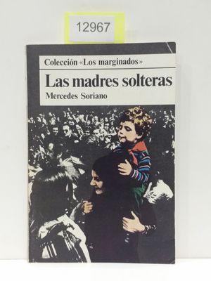 """LAS MADRES SOLTERAS. COLECCIÓN """"LOS MARGINADOS"""": SORIANO, MERCEDES"""