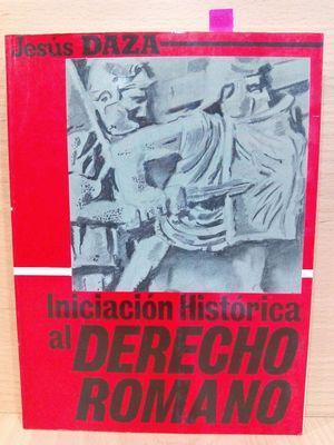 INICIACIÓN HISTÓRICA AL DERECHO ROMANO: DAZA, JESÚS