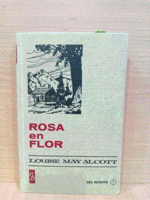 ROSA EN FLOR (NÚMERO 7, SERIE MUJERCITAS): MAY ALCOTT, LOUISE