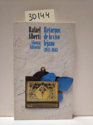 RETORNOS DE LO VIVO LEJANO (1948-1956): ALBERTI, RAFAEL