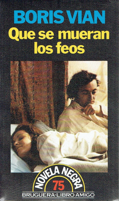 Que Se Mueran Los Feos De Boris Vian Ed Bruguera Colección