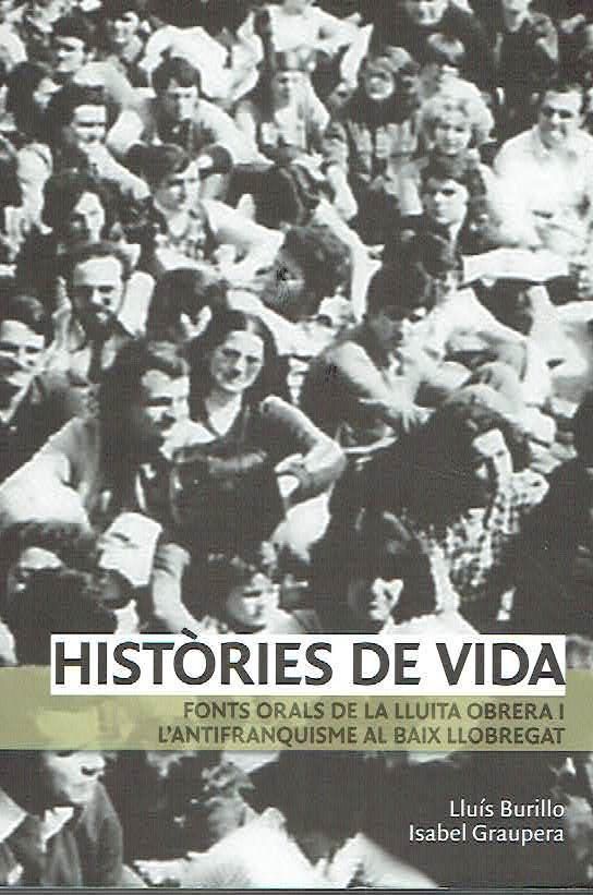 Històries de vida. Fonts orals de la lluita obrera i l'antifranquisme al Baix Llobregat. da Lluís Burillo e Isabel Graupera.: Muy buen estado (2007) | Libreria da Vinci