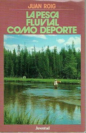 La pesca fluvial como deporte.: Juan Roig.