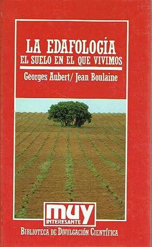La Edafología. El suelo en el que vivimos.: Georges Aubert y Jean Boulaine.