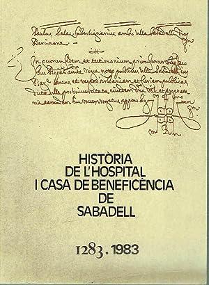 Història de l'Hospital i Casa de Beneficència de Sabadell 1283-1983.: Joaquim ...