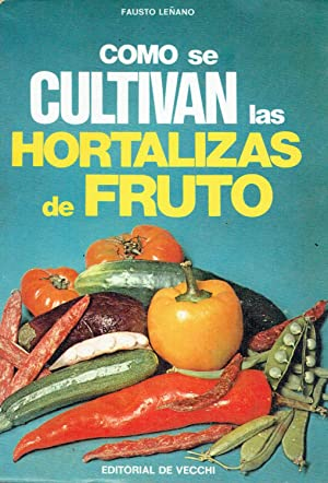Cómo se cultivan las hortalizas de fruto.: Fausto Leñano.