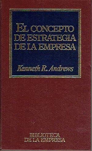 El concepto de estrategia de la empresa.: Kenneth R. Andrews.