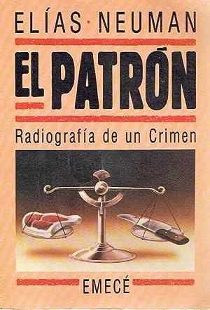 El patrón. Radiografía de un crimen.: Elías Neuman.