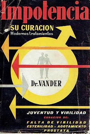 Impotencia. Su curación. Modernos tratamientos.: Adrian Vander.