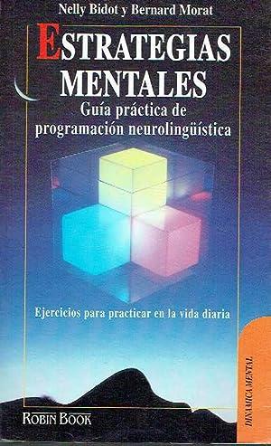 Estrategias mentales. Guía práctica de programación neurolingüística.: Nelly Bidot y