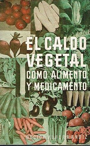 El caldo vegetal como alimento y medicamento.: V. L. Ferrándiz.