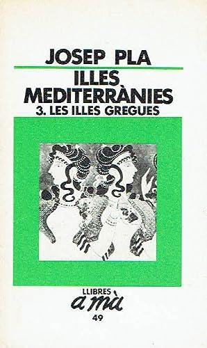 Illes mediterrànies, volum 3. Les Illes Gregues.: Josep Pla.