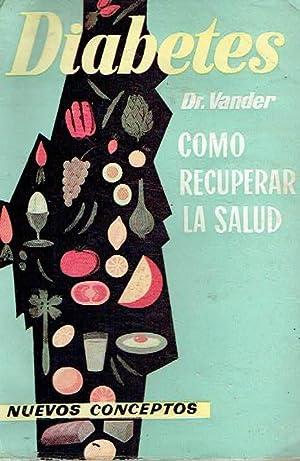 Diabetes. Cómo recuperar la salud. Nuevos conceptos.: Adrián Vander.