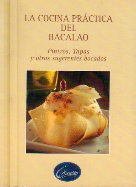 La cocina práctica del bacalao Pintxos, tapas y otros sugerentes bocados.