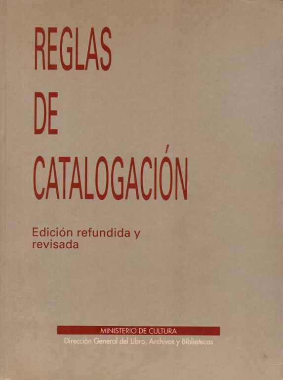 Reglas de Catalogación. Edición refundida y revisada.